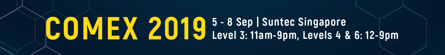 Comex 2019. 5 - 8 September 2019 // Level 3 (11am-9pm), Levels 4 & 6 (12-9pm). Suntec Singapore